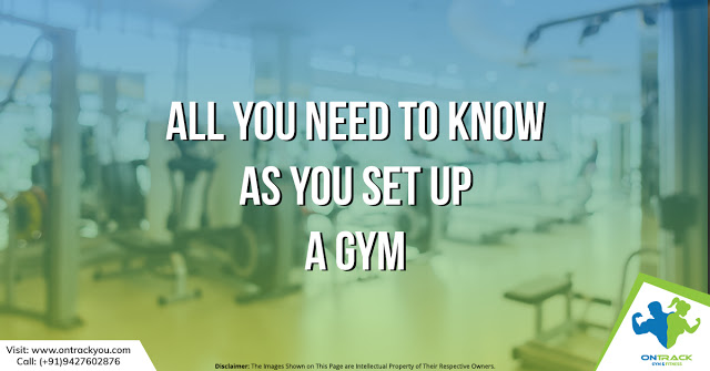 All You Need To Know As You Set Up A Gym-OnTrackYou